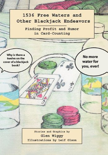 1536 Free Waters and Other Blackjack Endeavors Finding Profit and Humor in Card-Counting: Glen ...