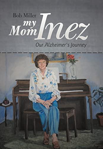 9781475946734: My Mom Inez: Our Alzheimer's Journey