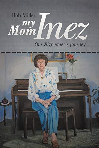 9781475946741: My Mom Inez: Our Alzheimer's Journey