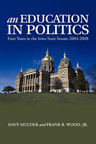 9781475947762: An Education in Politics: Four Years in the Iowa State Senate 2004-2008