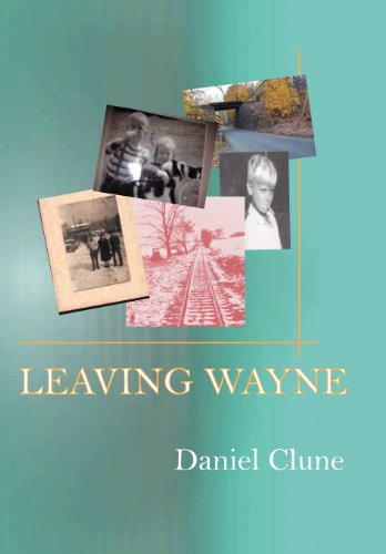 9781475949001: Leaving Wayne: A Story about Overcoming Trauma, Poverty, and Addiction While Growing Up in a Time of Radical Change