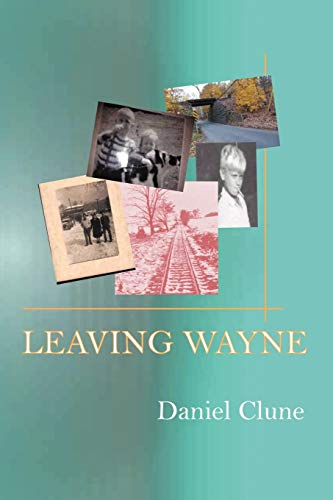 9781475949018: Leaving Wayne: A Story About Overcoming Trauma, Poverty, and Addiction While Growing Up in a Time of Radical Change