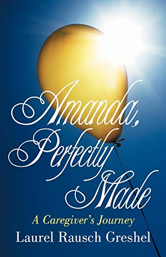 9781475949216: Amanda, Perfectly Made: A Caregiver's Journey