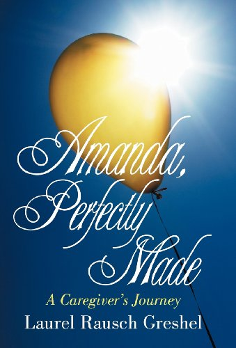 9781475949223: Amanda, Perfectly Made: A Caregiver's Journey