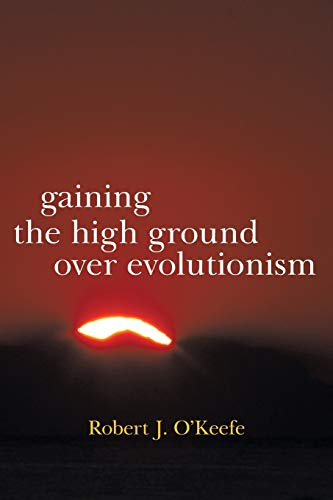 Gaining the High Ground over Evolutionism: Robert J. O'Keefe