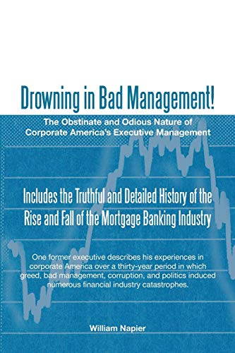 9781475949674: Drowning in Bad Management!: The Obstinate and Odious Nature of Corporate America's Executive Management
