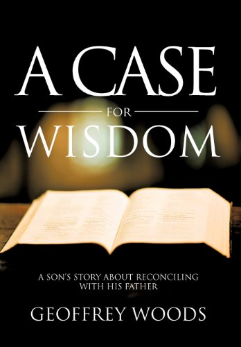 9781475949742: A Case for Wisdom: A Son's Story about Reconciling with His Father