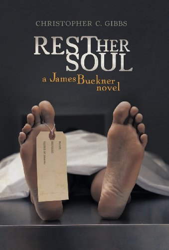 Rest Her Soul A James Buckner Novel: Christopher C. Gibbs