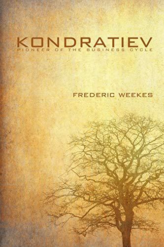 Kondratiev: Pioneer of the Business Cycle: Frederic Weekes