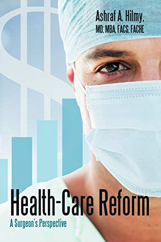Health-Care Reform: A Surgeon's Perspective: Hilmy, Ashraf A.