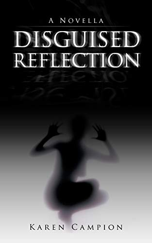 Disguised Reflection: A Novella: Campion, Karen