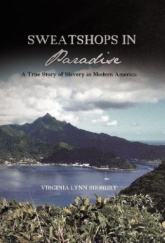 Sweatshops in Paradise: A True Story of Slavery in Modern America: Virginia Lynn Sudbury