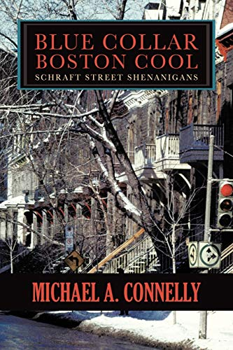 Blue Collar Boston Cool Schraft Street Shenanigans: Michael A. Connelly