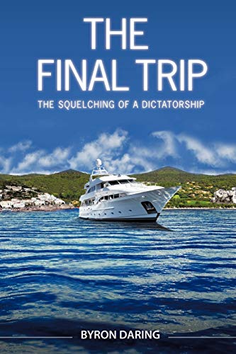 The Final Trip The Squelching of a Dictatorship: Byron Daring