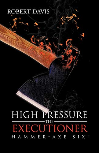 9781475956313: High Pressure the Executioner: Hammer-Axe Six!