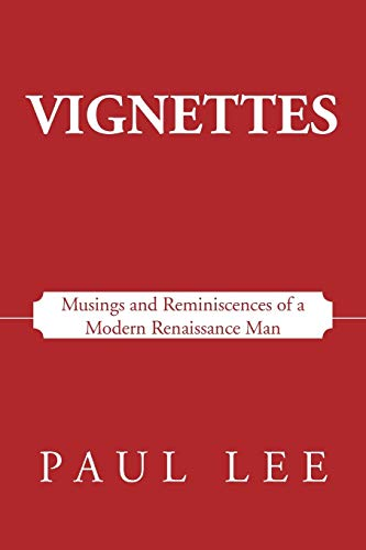 Vignettes: Musings and Reminiscences of a Modern Renaissance Man (1475956533) by Lee, Paul