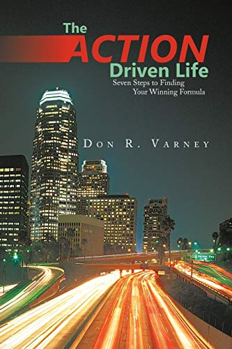 The Action-Driven Life: Seven Steps to Finding: Don R Varney