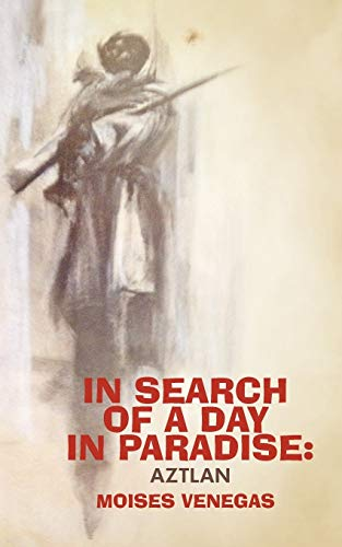 9781475957389: In Search of a Day in Paradise: Aztlan