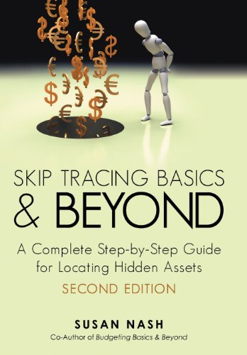 Skip Tracing Basics and Beyond: A Complete, Step-By-Step Guide for Locating Hidden Assets, Second ...