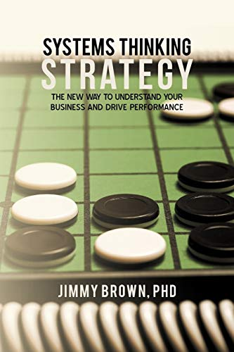 Systems Thinking Strategy: The New Way to: Brown PhD, Jimmy
