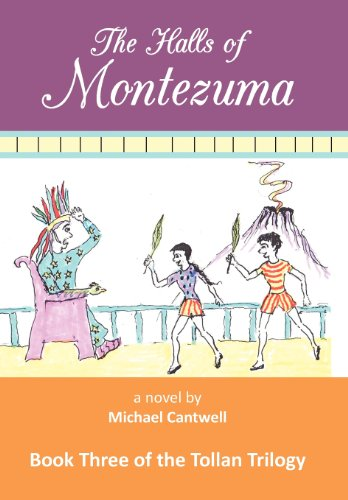 The Halls of Montezuma: Book Three of the Tollan Trilogy: Michael Cantwell