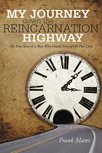 9781475959246: My Journey down the Reincarnation Highway: The True Story of a Man Who Found Nine of His Past Lives