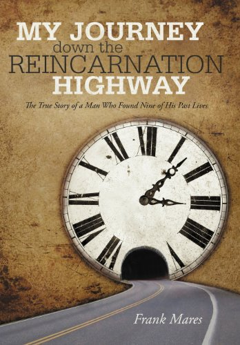 9781475959253: My Journey Down the Reincarnation Highway: The True Story of a Man Who Found Nine of His Past Lives