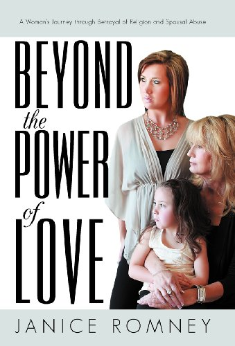 Beyond the Power of Love: A Womans Journey Through Betrayal of Religion and Spousal Abuse: Janice ...