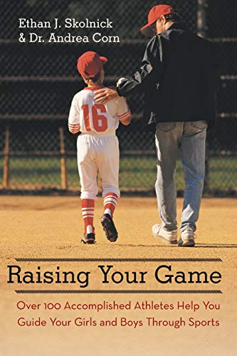 9781475960877: Raising Your Game: Over 100 Accomplished Athletes Help You Guide Your Girls and Boys Through Sports