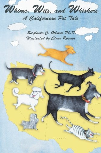 Whims, Wits, and Whiskers: A Californian Pet Tale: Sieglinde C. Othmer