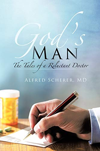 God's Man: The Tales of a Reluctant Doctor: Scherer, Alfred