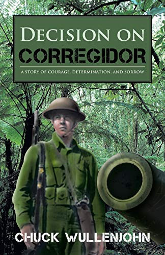 Decision on Corregidor: A Story of Courage, Determination and Sorrow: Wullenjohn, Chuck