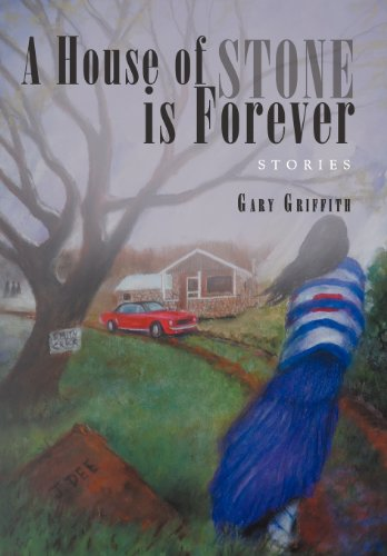 A House of Stone Is Forever Stories: Gary Griffith
