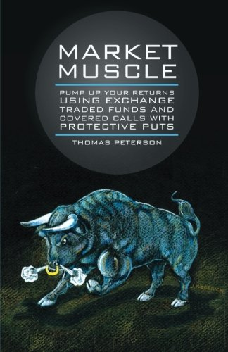 9781475962635: Market Muscle: Pump Up Your Returns Using Exchange Traded Funds and Covered Calls with Protective Puts