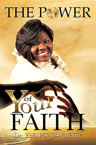 The Power of Your Faith: Dr. Eula Payne-Williams