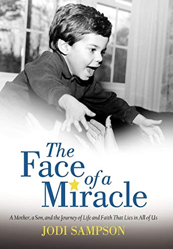 9781475964578: The Face of a Miracle: A Mother, a Son, and the Journey of Life and Faith That Lies in All of Us
