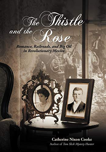 9781475965162: The Thistle and the Rose: Romance, Railroads, and Big Oil in Revolutionary Mexico