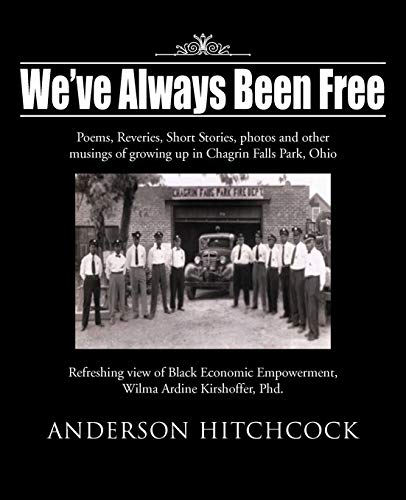 9781475965667: We've Always Been Free: Poems, Reveries, Short Stories, photos and other musings of growing up in Chagrin Falls Park, Ohio