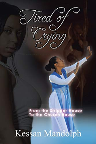 9781475966077: Tired of Crying: From the Stripper House to the Church House