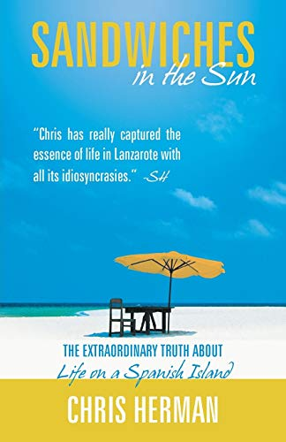 Sandwiches in the Sun The Extraordinary Truth about Life on a Spanish Island: Chris Herman