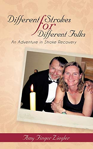 Different Strokes for Different Folks An Adventure in Stroke Recovery: Amy Finger Ziegler