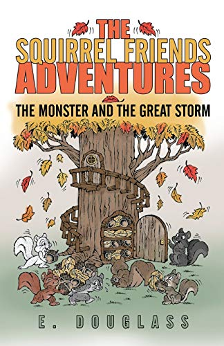 The Squirrel Friends Adventures: The Monster and the Great Storm: E. Douglass