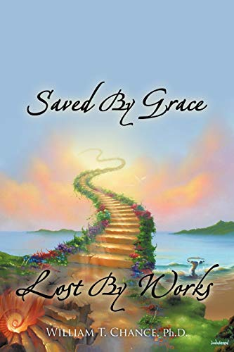 Saved By Grace Lost By Works: William T Chance