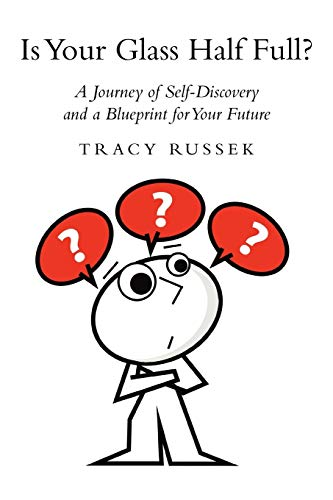 Is Your Glass Half Full?: A Journey: Tracy Russek
