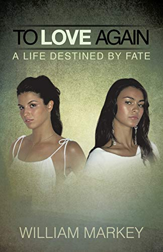 To Love Again: A Life Destined by Fate: Markey, William