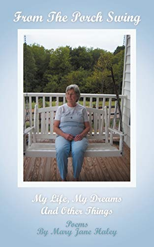 From The Porch Swing My Life, My Dreams and Other Things: Mary Jane Haley