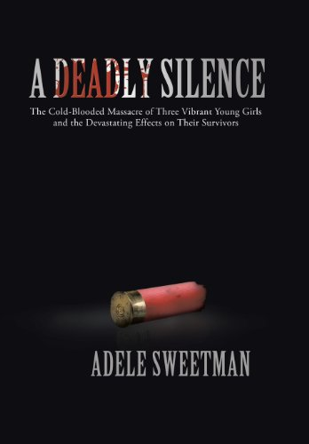 A Deadly Silence: The Cold-Blooded Massacre of Three Vibrant Young Girls and the Devastating ...