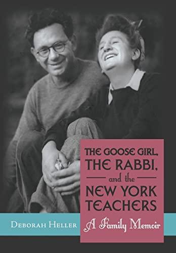The Goose Girl, the Rabbi, and the New York Teachers: A Family Memoir: Deborah Heller