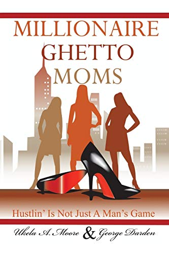 Millionaire Ghetto Moms: Hustling is Not Just a Man's Game: Moore, Ukela A.