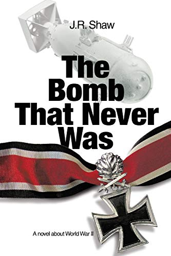 9781475970616: The Bomb That Never Was: A novel about World War II
